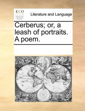 Cerberus; Or, a Leash of Portraits. a Poem.