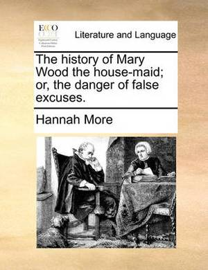 The History of Mary Wood the House-Maid; Or, the Danger of False Excuses