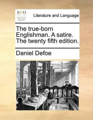 The True-Born Englishman. a Satire. the Twenty Fifth Edition.
