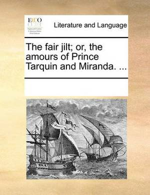 The Fair Jilt; Or, the Amours of Prince Tarquin and Miranda. ...