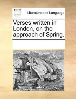Verses Written in London, on the Approach of Spring.