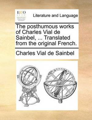 The Posthumous Works of Charles Vial de Sainbel, ... Translated from the Original French.