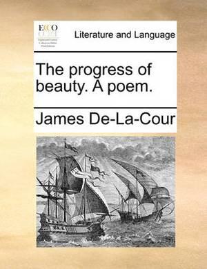 The Progress of Beauty. a Poem.