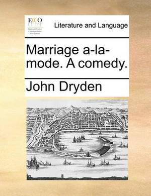 Marriage A-La-Mode. a Comedy.