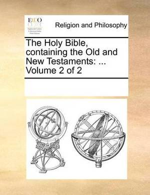 The Holy Bible Containing the Old and New Testaments ... Volume 2 of 2