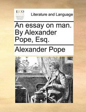 An Essay on Man. by Alexander Pope, Esq.