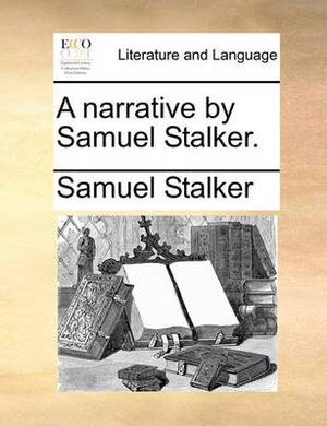 A Narrative by Samuel Stalker.