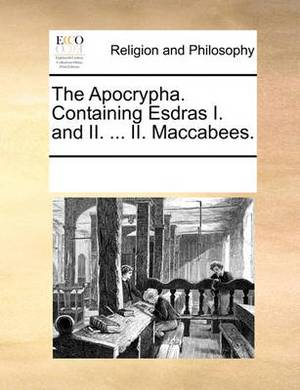The Apocrypha. Containing Esdras I. and II. ... II. Maccabees.