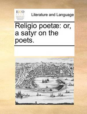 Religio Poet]: Or, a Satyr on the Poets.
