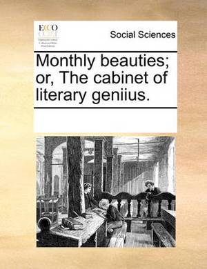 Monthly Beauties; Or, the Cabinet of Literary Geniius.