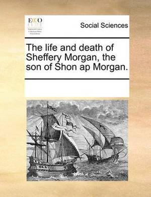 The Life and Death of Sheffery Morgan, the Son of Shon AP Morgan.