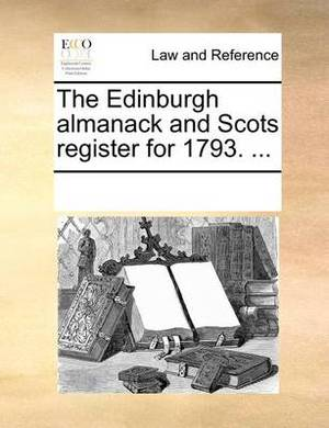 The Edinburgh Almanack and Scots Register for 1793. ...