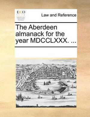 The Aberdeen Almanack for the Year MDCCLXXX. ...