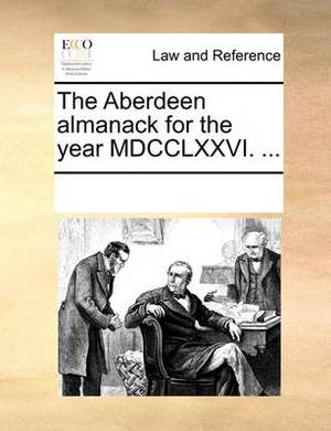 The Aberdeen Almanack for the Year MDCCLXXVI. ...