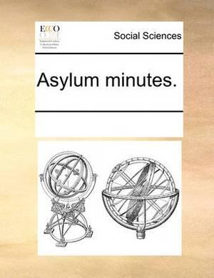 Asylum Minutes.