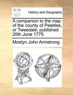 A Companion to the Map of the County of Peebles, or Tweedale; Published 20th June 1775