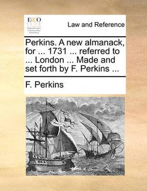 Perkins. a New Almanack, for ... 1731 ... Referred to ... London ... Made and Set Forth by F. Perkins ...