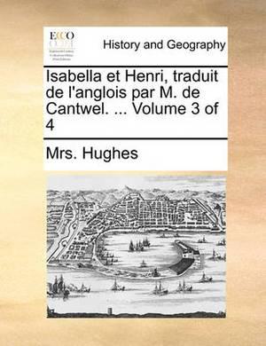 Isabella Et Henri, Traduit de L'Anglois Par M. de Cantwel. ... Volume 3 of 4