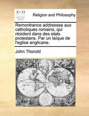 Remontrance Addressee Aux Catholiques Romains, Qui R sident Dans Des Etats Protestans. Par Un La que de l'Eglise Anglicane