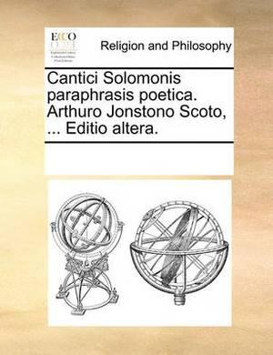 Cantici Solomonis Paraphrasis Poetica. Arthuro Jonstono Scoto, ... Editio Altera.