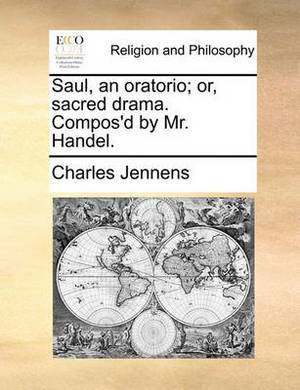 Saul, an Oratorio; Or, Sacred Drama. Compos'd by Mr. Handel.