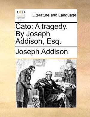 Cato: A Tragedy. by Joseph Addison, Esq.