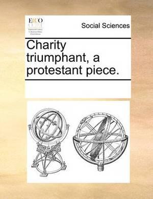 Charity Triumphant, a Protestant Piece.