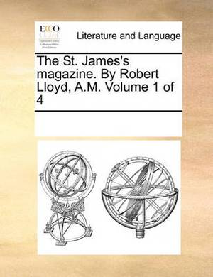 The St. James's Magazine. by Robert Lloyd, A.M. Volume 1 of 4