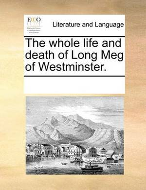 The Whole Life and Death of Long Meg of Westminster.