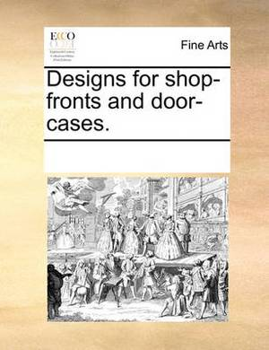 Designs for Shop-Fronts and Door-Cases.