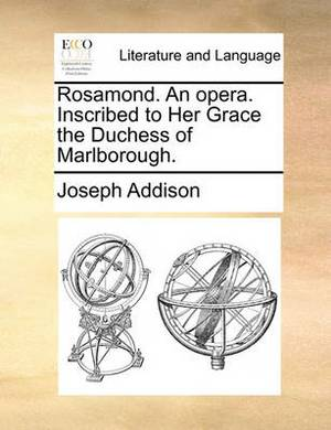 Rosamond. an Opera. Inscribed to Her Grace the Duchess of Marlborough.