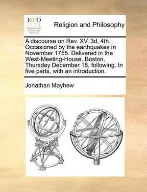 A Discourse on REV. XV. 3D, 4th. Occasioned by the Earthquakes in November 1755. Delivered in the West-Meeting-House, Boston, Thursday December 18, Following. in Five Parts, with an Introduction.