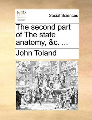 The Second Part of the State Anatomy, &C. ...