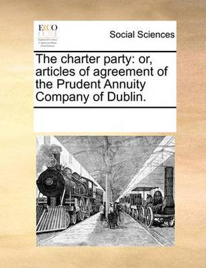 The Charter Party: Or, Articles of Agreement of the Prudent Annuity Company of Dublin.