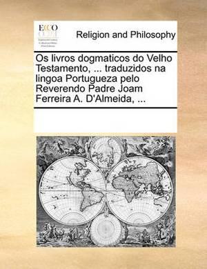 OS Livros Dogmaticos Do Velho Testamento, ... Traduzidos Na Lingoa Portugueza Pelo Reverendo Padre Joam Ferreira A. D'Almeida, ...