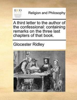 A Third Letter to the Author of the Confessional: Containing Remarks on the Three Last Chapters of That Book.