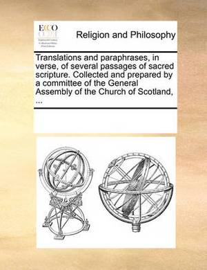 Translations and Paraphrases, in Verse, of Several Passages of Sacred Scripture. Collected and Prepared by a Committee of the General Assembly of the Church of Scotland.