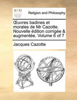 Uvres Badines Et Morales de MR Cazotte. Nouvelle Dition Corrige & Augmente. Volume 6 of 7