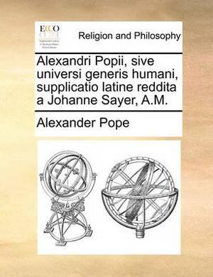 Alexandri Popii, Sive Universi Generis Humani, Supplicatio Latine Reddita a Johanne Sayer, A.M.
