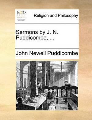 Sermons by J. N. Puddicombe, ...