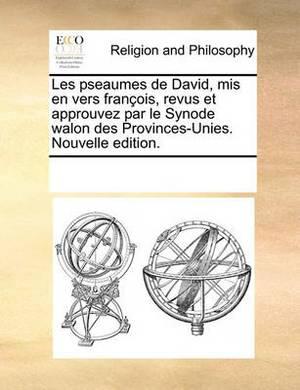 Les Pseaumes de David, MIS En Vers Franois, Revus Et Approuvez Par Le Synode Walon Des Provinces-Unies. Nouvelle Edition.