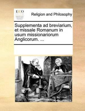 Supplementa Ad Breviarium, Et Missale Romanum in Usum Missionariorum Anglicorum. ...