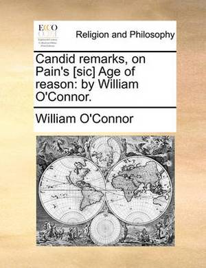 Candid Remarks, on Pain's [Sic] Age of Reason: By William O'Connor.