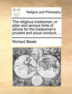 The Religious Tradesman; Or Plain and Serious Hints of Advice for the Tradesman's Prudent and Pious Conduct; ...