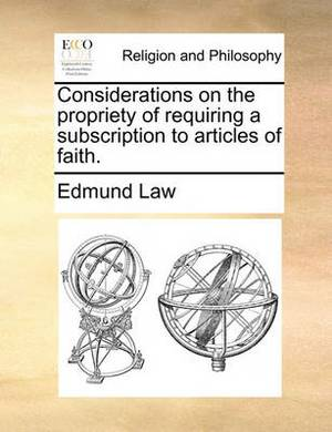Considerations on the Propriety of Requiring a Subscription to Articles of Faith.
