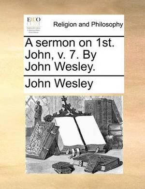 A Sermon on 1st. John, V. 7. by John Wesley.
