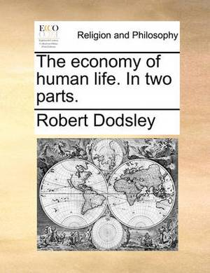 The Economy of Human Life. in Two Parts.