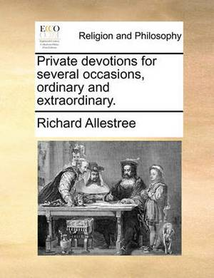 Private Devotions for Several Occasions, Ordinary and Extraordinary.