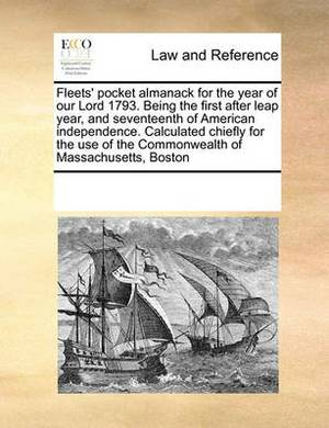 Fleets' Pocket Almanack for the Year of Our Lord 1793. Being the First After Leap Year, and Seventeenth of American Independence. Calculated Chiefly for the Use of the Commonwealth of Massachusetts, Boston