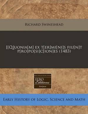 [[Q]uonia[m] Ex T[er]mi[ni]s Fiu[n]t P[ro]po[si]c[ion]es (1483)